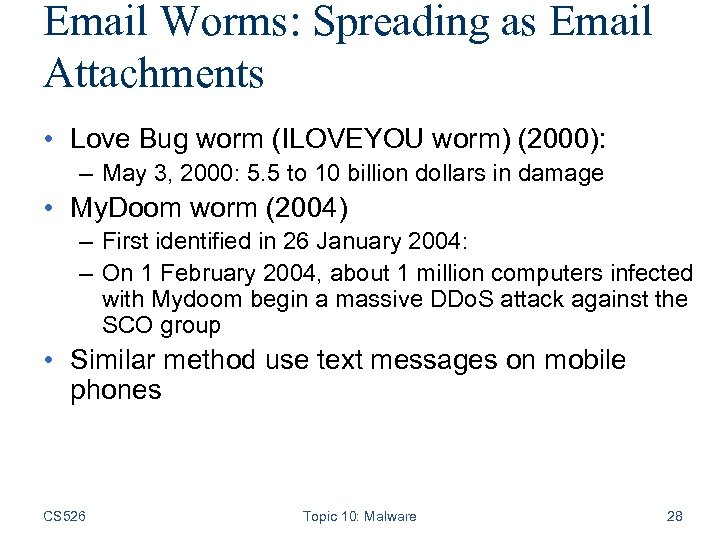 Email Worms: Spreading as Email Attachments • Love Bug worm (ILOVEYOU worm) (2000): –