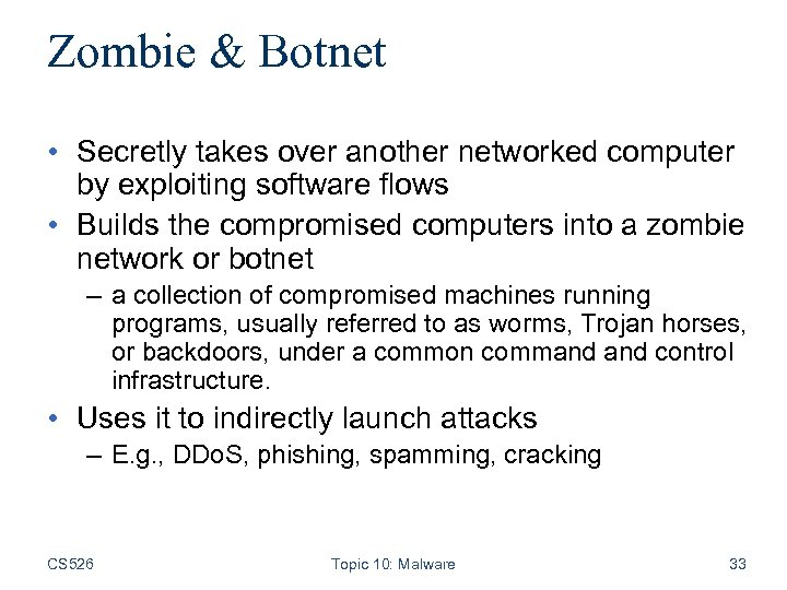 Zombie & Botnet • Secretly takes over another networked computer by exploiting software flows