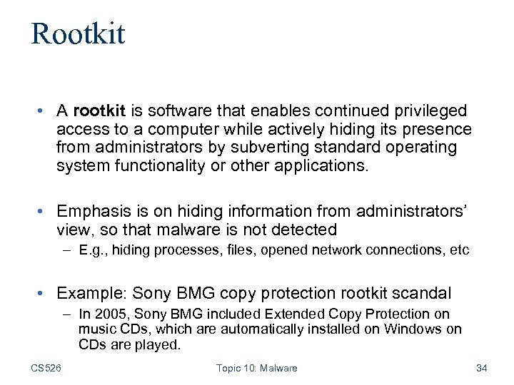 Rootkit • A rootkit is software that enables continued privileged access to a computer