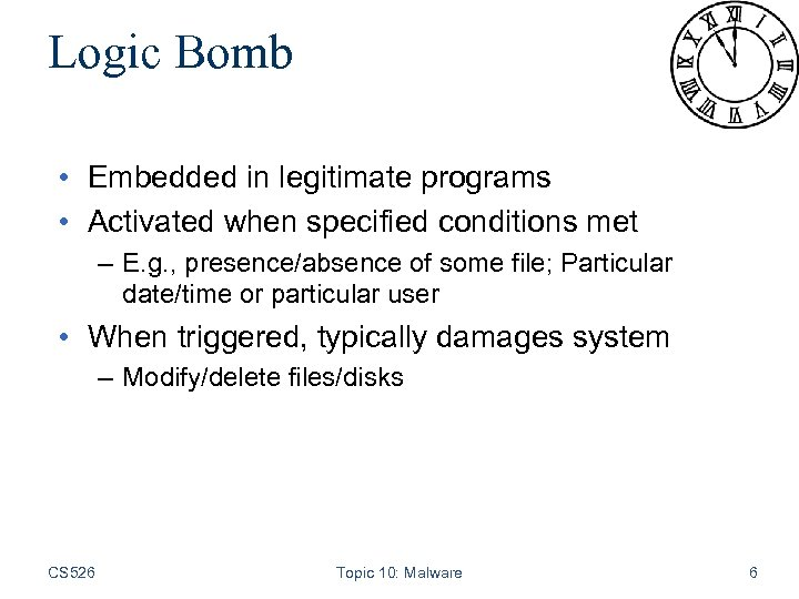 Logic Bomb • Embedded in legitimate programs • Activated when specified conditions met –