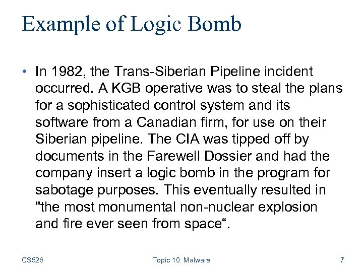 Example of Logic Bomb • In 1982, the Trans-Siberian Pipeline incident occurred. A KGB