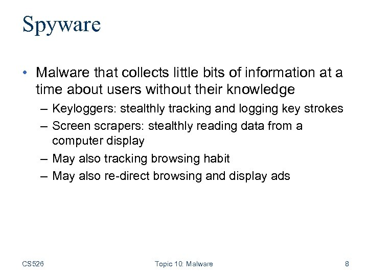 Spyware • Malware that collects little bits of information at a time about users