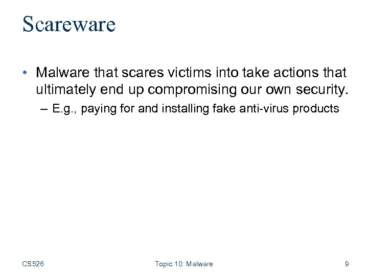Scareware • Malware that scares victims into take actions that ultimately end up compromising