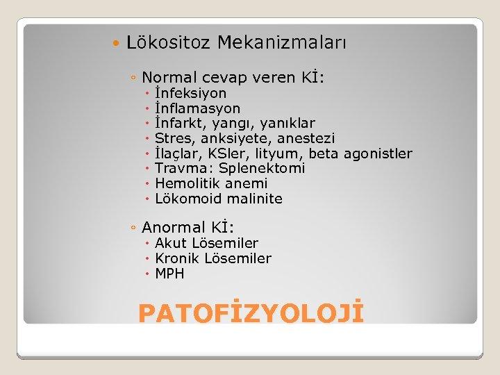 Lökositoz Mekanizmaları ◦ Normal cevap veren Kİ: İnfeksiyon İnflamasyon İnfarkt, yangı, yanıklar Stres,