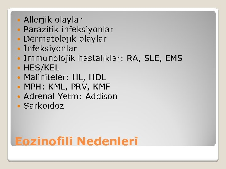 Allerjik olaylar Parazitik infeksiyonlar Dermatolojik olaylar İnfeksiyonlar Immunolojik hastalıklar: RA, SLE, EMS HES/KEL