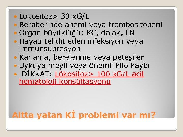 Lökositoz> 30 x. G/L Beraberinde anemi veya trombositopeni Organ büyüklüğü: KC, dalak, LN Hayatı