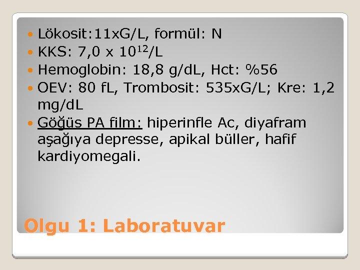 Lökosit: 11 x. G/L, formül: N KKS: 7, 0 x 1012/L Hemoglobin: 18, 8