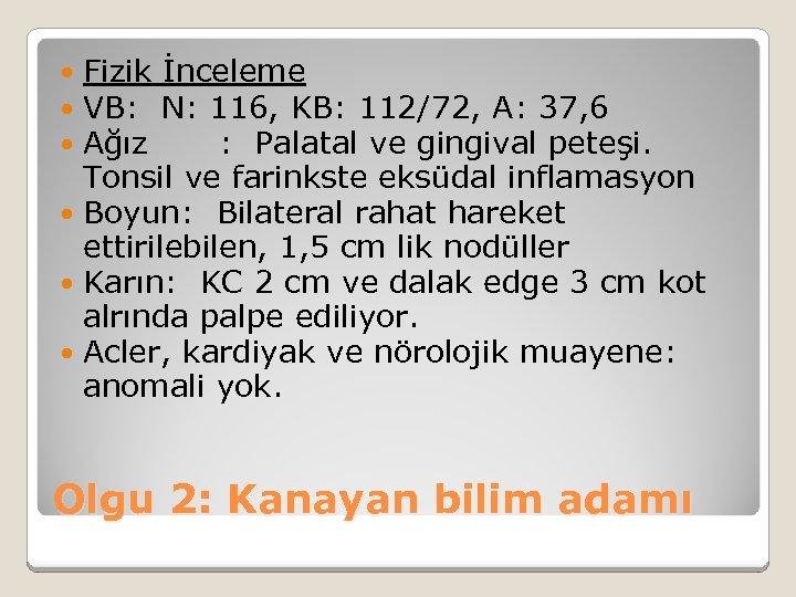 Fizik İnceleme VB: N: 116, KB: 112/72, A: 37, 6 Ağız : Palatal ve