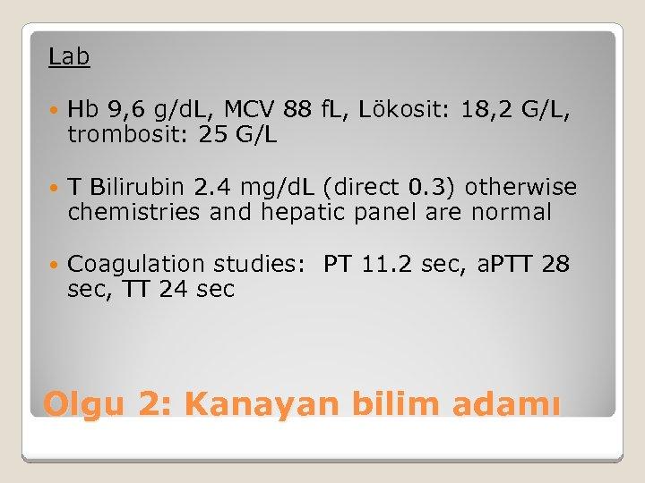 Lab Hb 9, 6 g/d. L, MCV 88 f. L, Lökosit: 18, 2 G/L,