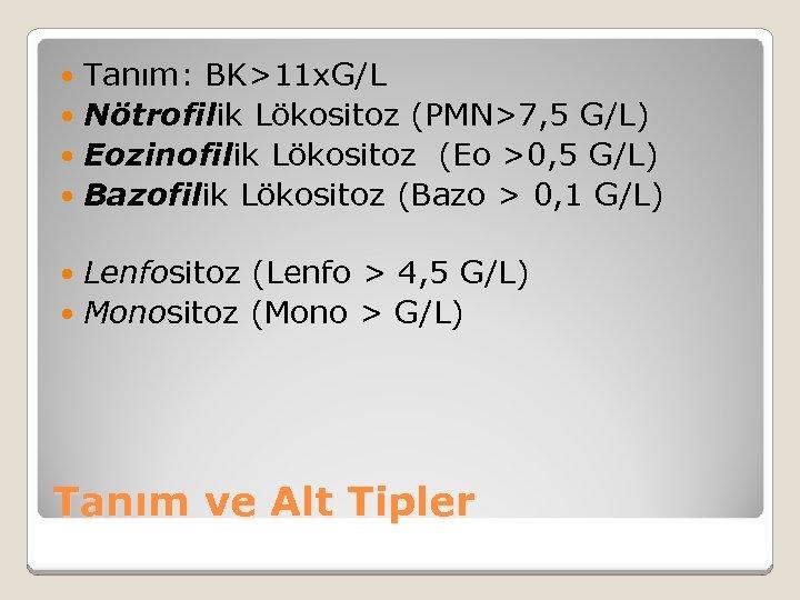 Tanım: BK>11 x. G/L Nötrofilik Lökositoz (PMN>7, 5 G/L) Eozinofilik Lökositoz (Eo >0, 5