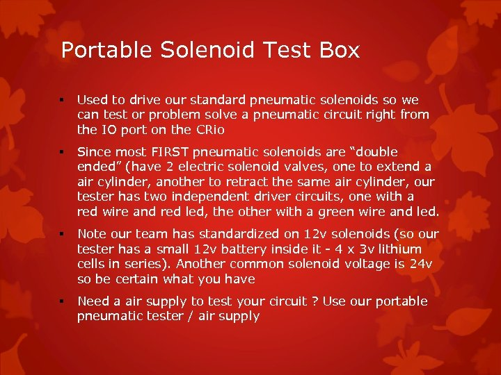 Portable Solenoid Test Box § Used to drive our standard pneumatic solenoids so we