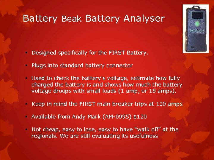 Battery Beak Battery Analyser § Designed specifically for the FIRST Battery. § Plugs into