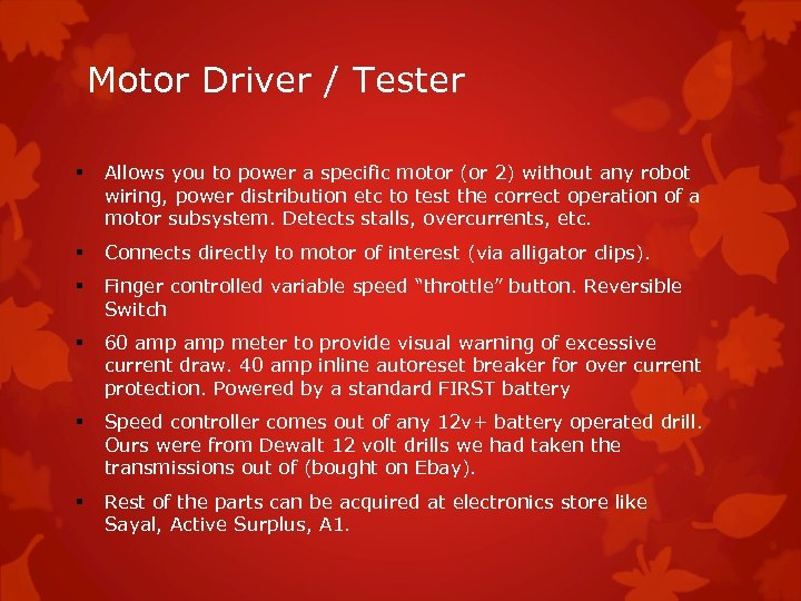 Motor Driver / Tester § Allows you to power a specific motor (or 2)