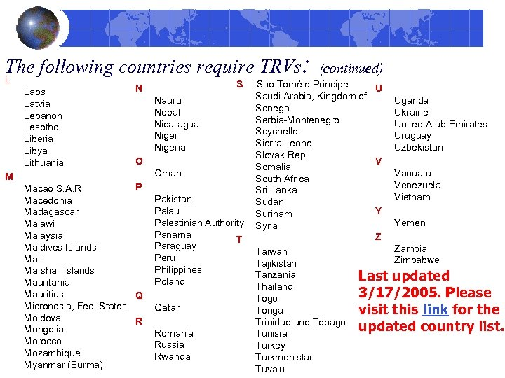 The following countries require TRVs: L Laos Latvia Lebanon Lesotho Liberia Libya Lithuania M