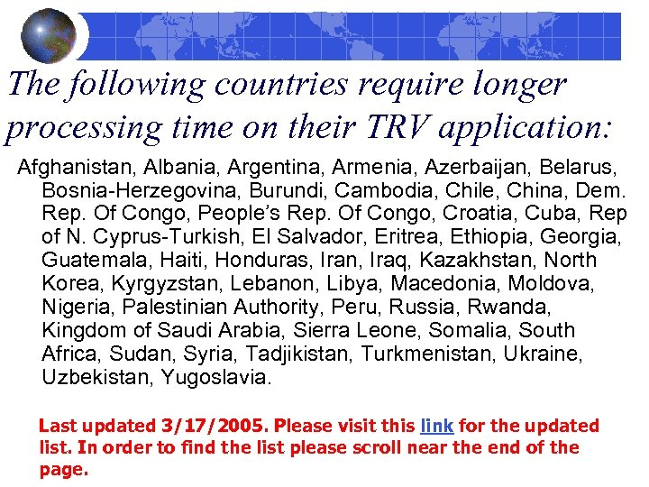 The following countries require longer processing time on their TRV application: Afghanistan, Albania, Argentina,