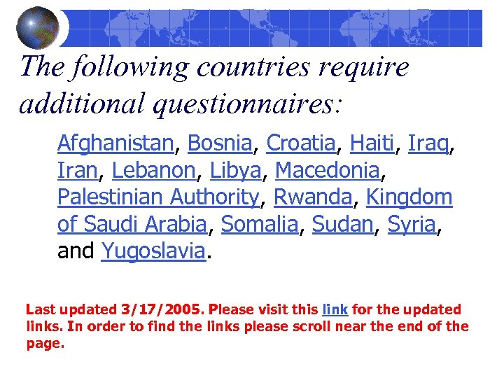 The following countries require additional questionnaires: Afghanistan, Bosnia, Croatia, Haiti, Iraq, Iran, Lebanon, Libya,