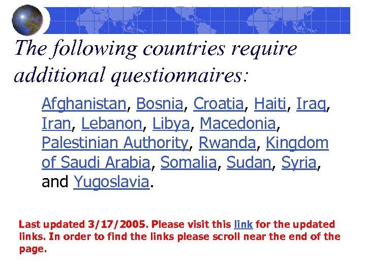The following countries require additional questionnaires: Afghanistan, Bosnia, Croatia, Haiti, Iraq, Iran, Lebanon, Libya,