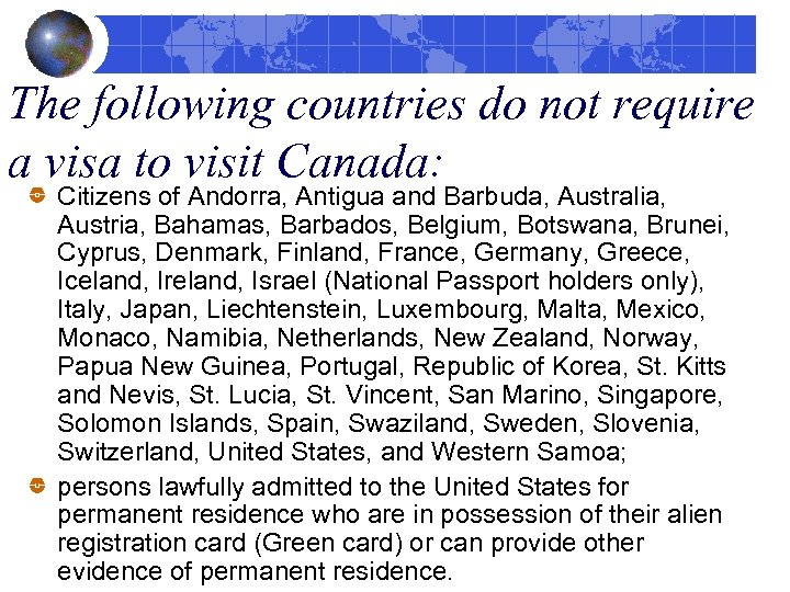 The following countries do not require a visa to visit Canada: Citizens of Andorra,
