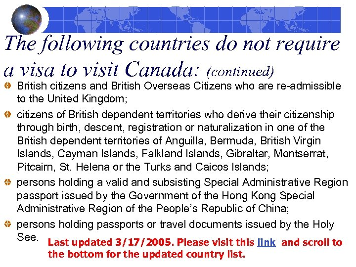 The following countries do not require a visa to visit Canada: (continued) British citizens