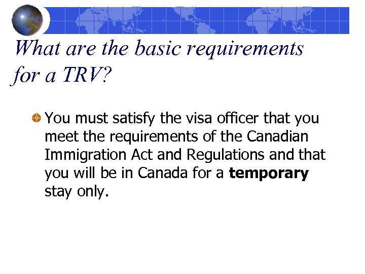What are the basic requirements for a TRV? You must satisfy the visa officer
