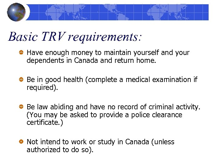 Basic TRV requirements: Have enough money to maintain yourself and your dependents in Canada