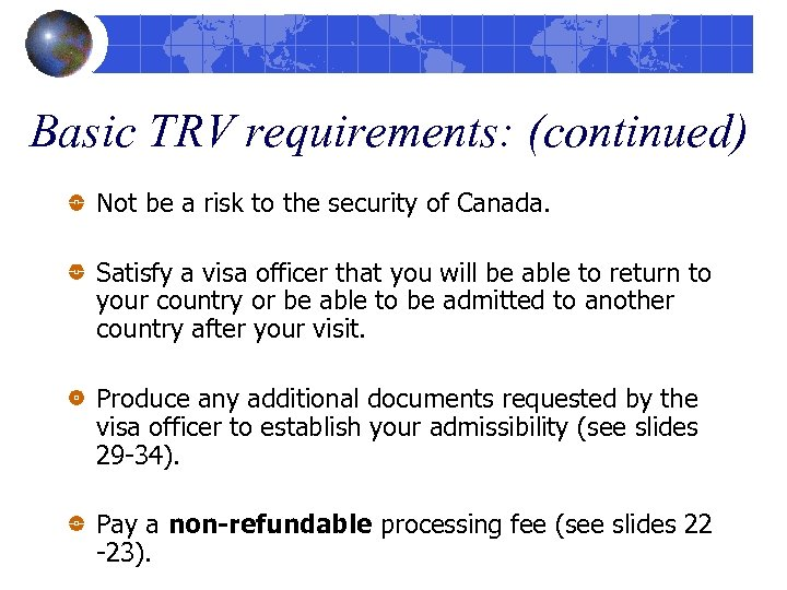 Basic TRV requirements: (continued) Not be a risk to the security of Canada. Satisfy