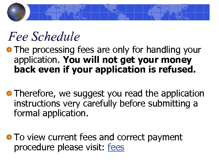 Fee Schedule The processing fees are only for handling your application. You will not