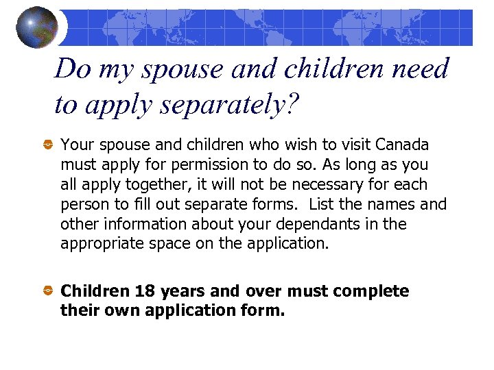 Do my spouse and children need to apply separately? Your spouse and children who