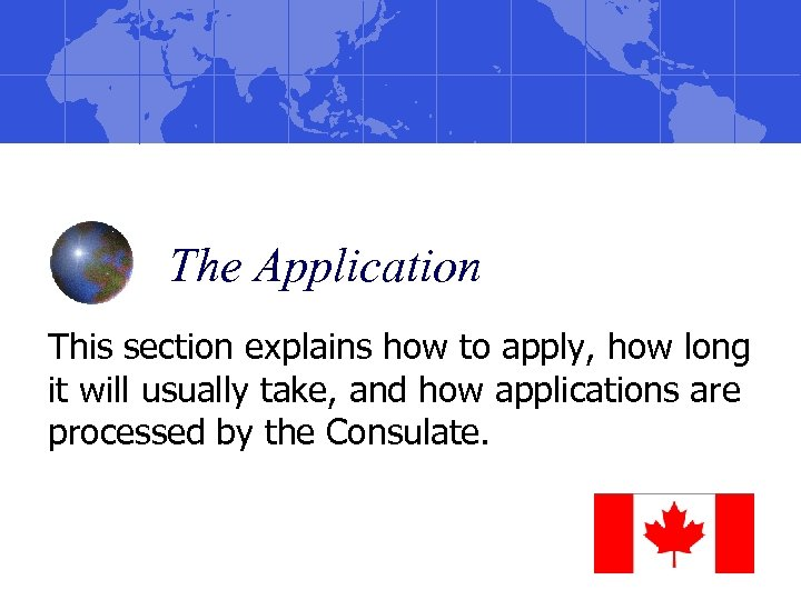 The Application This section explains how to apply, how long it will usually take,