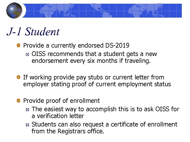 J-1 Student Provide a currently endorsed DS-2019 OISS recommends that a student gets a