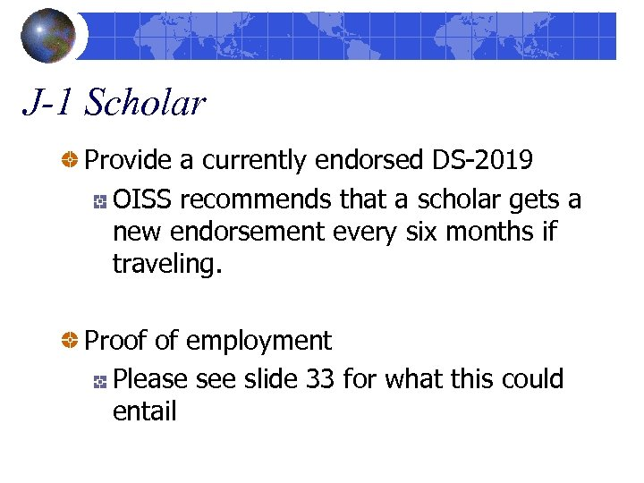 J-1 Scholar Provide a currently endorsed DS-2019 OISS recommends that a scholar gets a