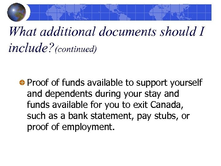 What additional documents should I include? (continued) Proof of funds available to support yourself