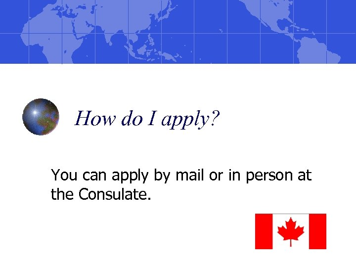 How do I apply? You can apply by mail or in person at the