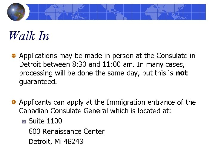 Walk In Applications may be made in person at the Consulate in Detroit between
