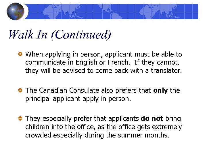 Walk In (Continued) When applying in person, applicant must be able to communicate in