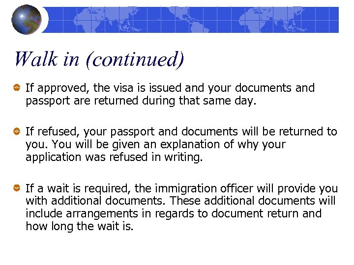 Walk in (continued) If approved, the visa is issued and your documents and passport