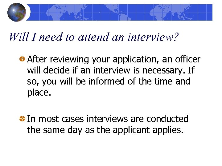 Will I need to attend an interview? After reviewing your application, an officer will