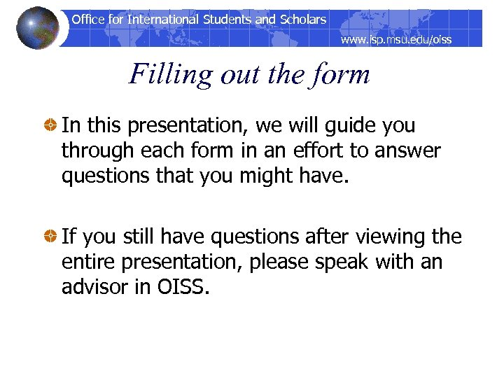 Office for International Students and Scholars www. isp. msu. edu/oiss Filling out the form
