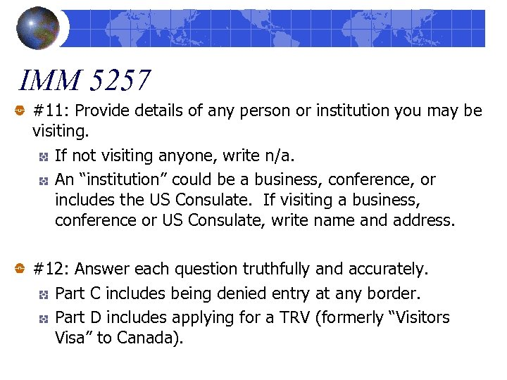 IMM 5257 #11: Provide details of any person or institution you may be visiting.