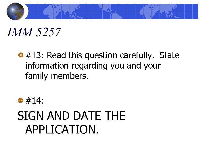 IMM 5257 #13: Read this question carefully. State information regarding you and your family