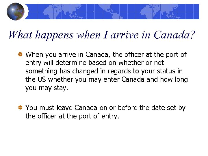 What happens when I arrive in Canada? When you arrive in Canada, the officer