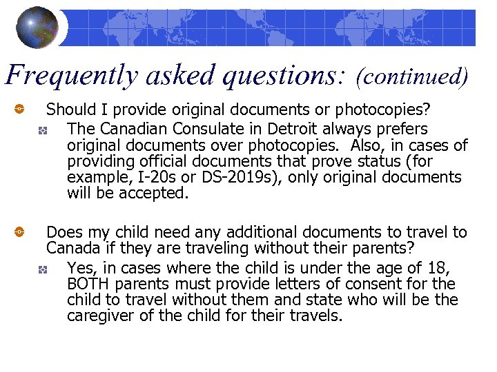 Frequently asked questions: (continued) Should I provide original documents or photocopies? The Canadian Consulate