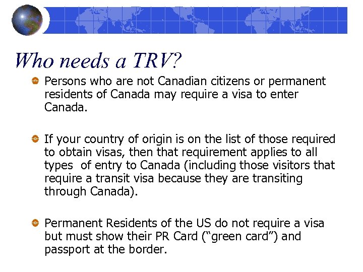 Who needs a TRV? Persons who are not Canadian citizens or permanent residents of