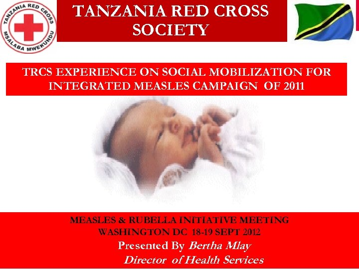 TANZANIA RED CROSS SOCIETY TRCS EXPERIENCE ON SOCIAL MOBILIZATION FOR INTEGRATED MEASLES CAMPAIGN OF