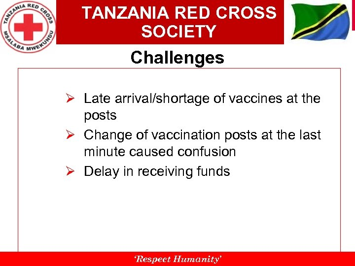 TANZANIA RED CROSS SOCIETY Challenges Ø Late arrival/shortage of vaccines at the posts Ø