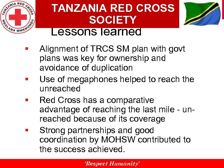 TANZANIA RED CROSS SOCIETY Lessons learned § § Alignment of TRCS SM plan with