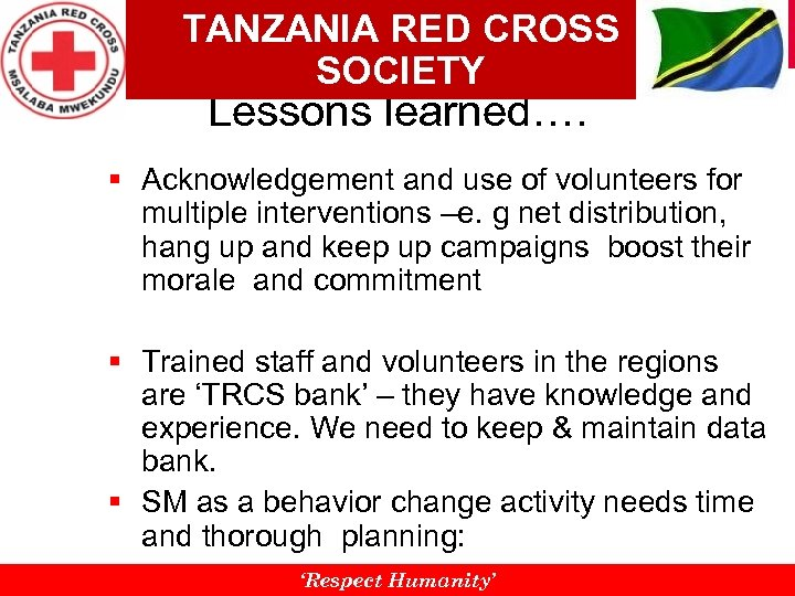 TANZANIA RED CROSS SOCIETY Lessons learned…. § Acknowledgement and use of volunteers for multiple
