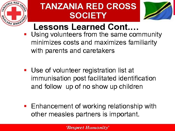 TANZANIA RED CROSS SOCIETY Lessons Learned Cont. … § Using volunteers from the same