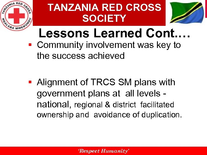 TANZANIA RED CROSS SOCIETY Lessons Learned Cont. … § Community involvement was key to
