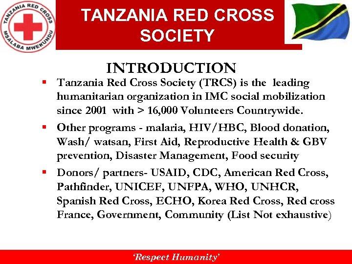 TANZANIA RED CROSS SOCIETY INTRODUCTION § Tanzania Red Cross Society (TRCS) is the leading